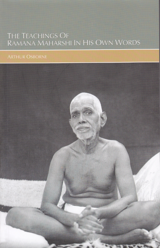 The Teachings of Ramana Maharshi in his own words